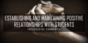 Establishing and Maintaining Positive Relationships With Students: Encouraging Community [WEBINAR SIMULCAST]