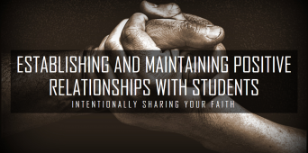 Establishing and Maintaining Positive Relationships With Students: Intentionally Sharing Your Faith [WEBINAR SIMULCAST]