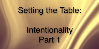 Setting the Table: Intentionality Part 1 [VIDEO]