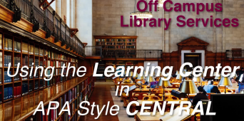 Off Campus Library Services: Using the Learning Center in APA Style CENTRAL