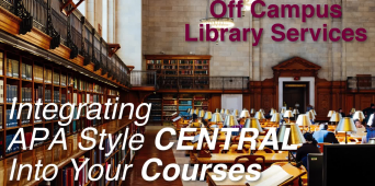Off Campus Library Services: Integrating APA Style CENTRAL Into Your Courses