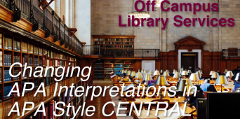 Off Campus Library Services: Changing APA Interpretations in APA Style CENTRAL