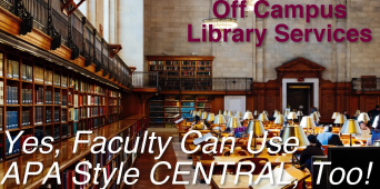Off Campus Library Services: Yes, Faculty Can Use APA Style CENTRAL, Too!