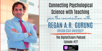 Digital2Learn: Regan Gurung / Connecting Psychological Science with Teaching, Part 1 [PODCAST S1 E27]