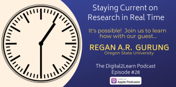 Digital2Learn: Regan Gurung / Staying Current on Research in Real Time, Part 2 [PODCAST S1 E28]