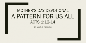 Mother's Day Devotional | A Pattern for Us All: Acts 1:12-14 [VIDEO]