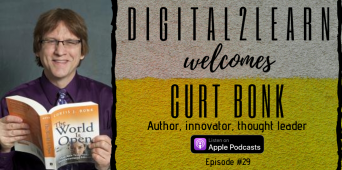 Digital2Learn: Curt Bonk / Author, Innovator, Thought Leader, Part 1 [PODCAST S1 E29]